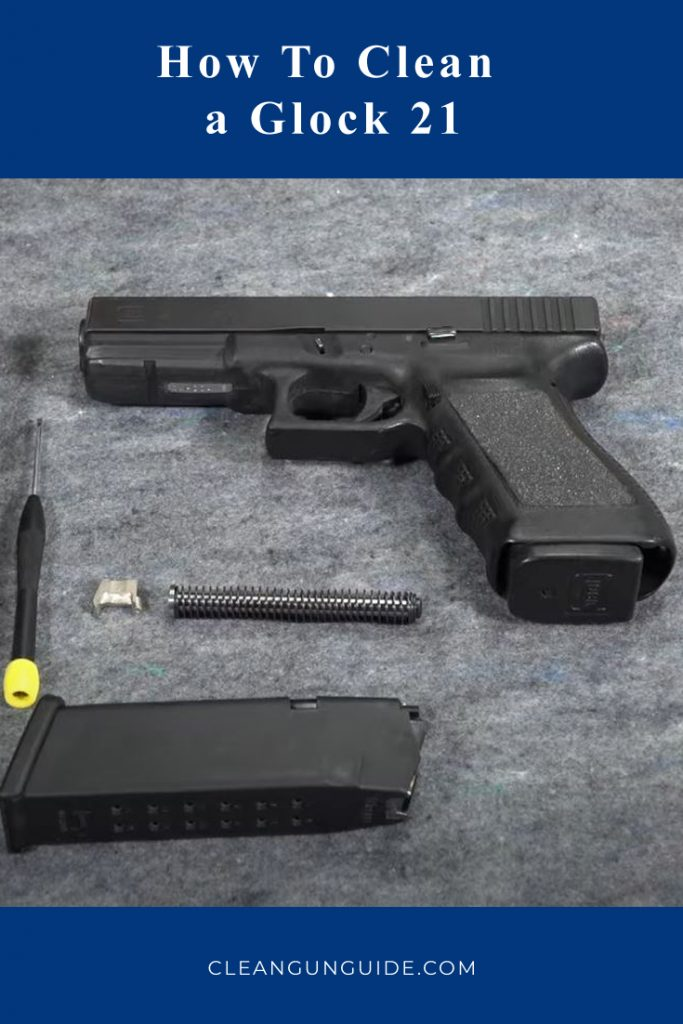 How To Clean a Glock 21-1-1