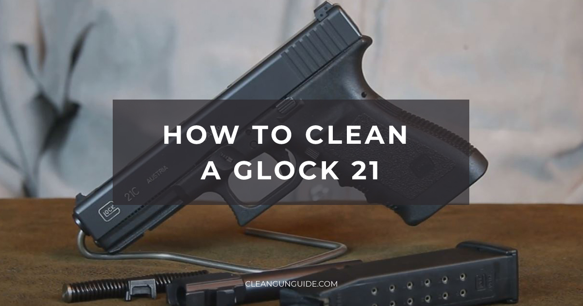 How To Clean a Glock 21-1