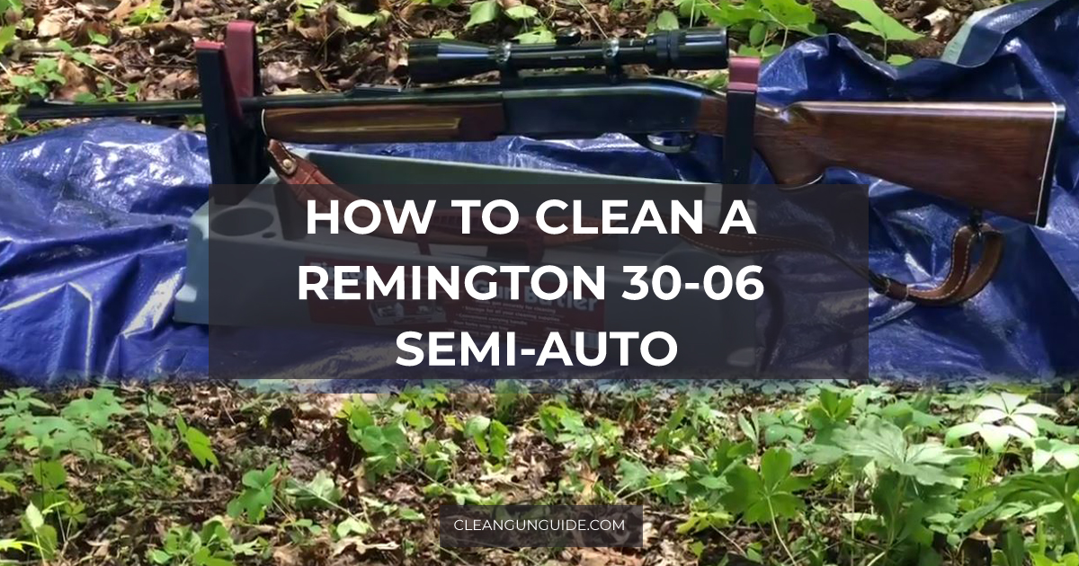 How to Clean a Remington 30-06 Semi-Auto-2
