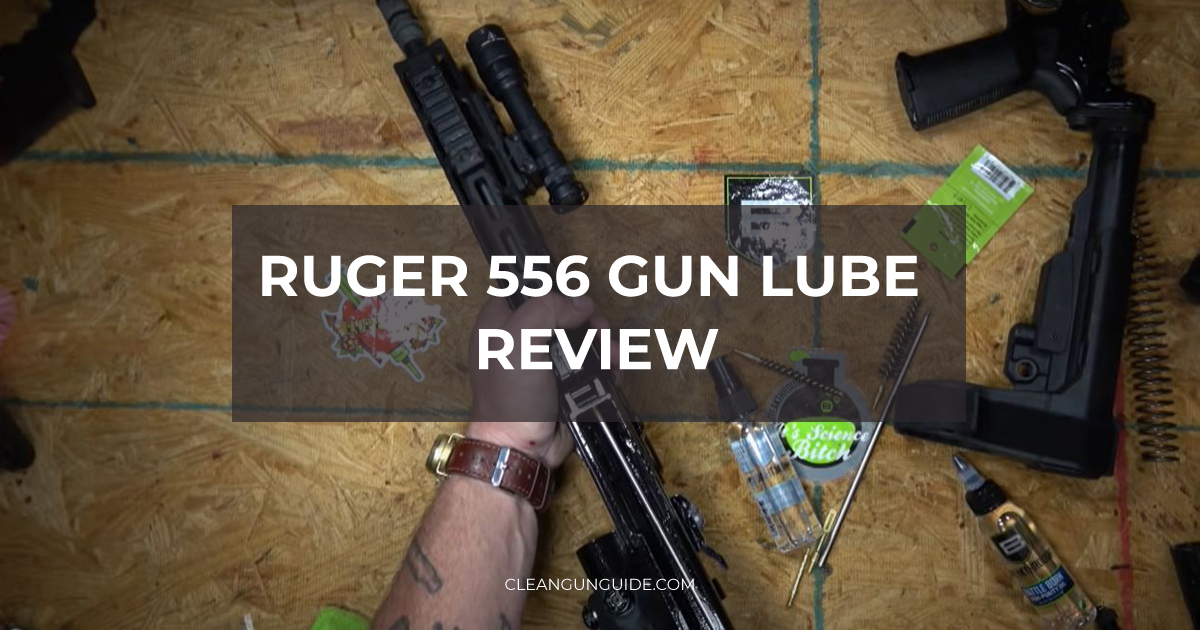 Ruger 556 Gun Lube Review