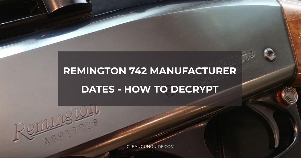 Remington 742 Manufacturer Dates - How to Decrypt